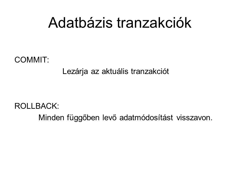 Adatbázis tranzakciók COMMIT: Lezárja az aktuális tranzakciót ROLLBACK: Minden függőben levő adatmódosítást visszavon.