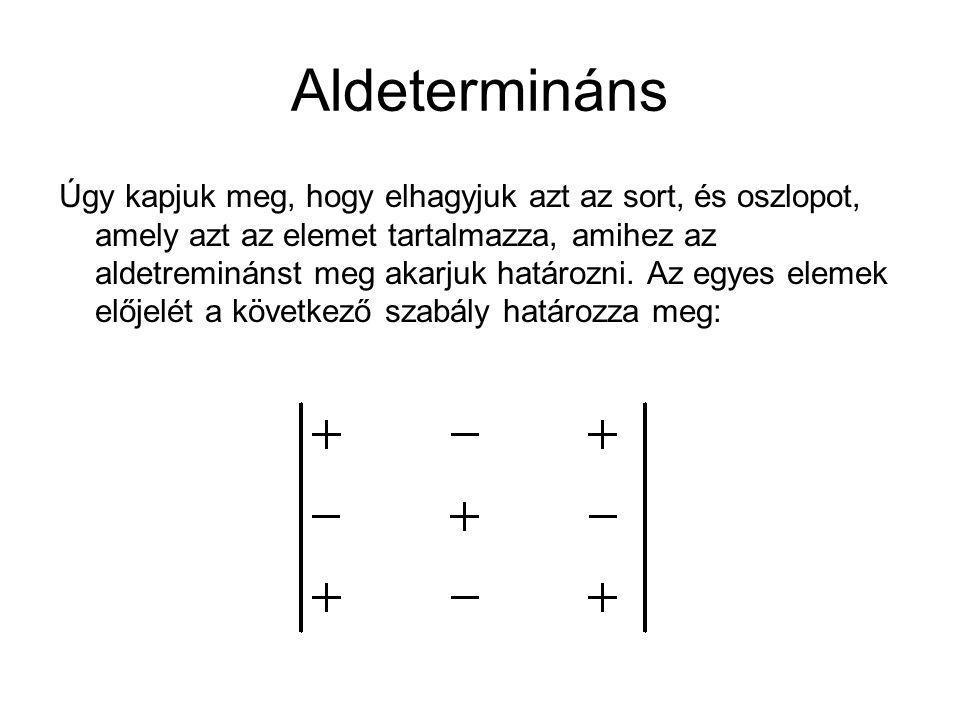 Aldetermináns Úgy kapjuk meg, hogy elhagyjuk azt az sort, és oszlopot, amely azt az elemet tartalmazza, amihez az aldetreminánst meg akarjuk határozni