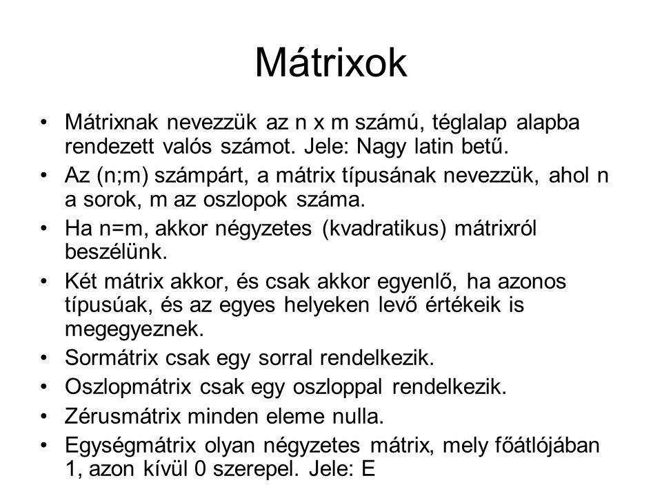 Mátrixok Mátrixnak nevezzük az n x m számú, téglalap alapba rendezett valós számot. Jele: Nagy latin betű. Az (n;m) számpárt, a mátrix típusának nevez