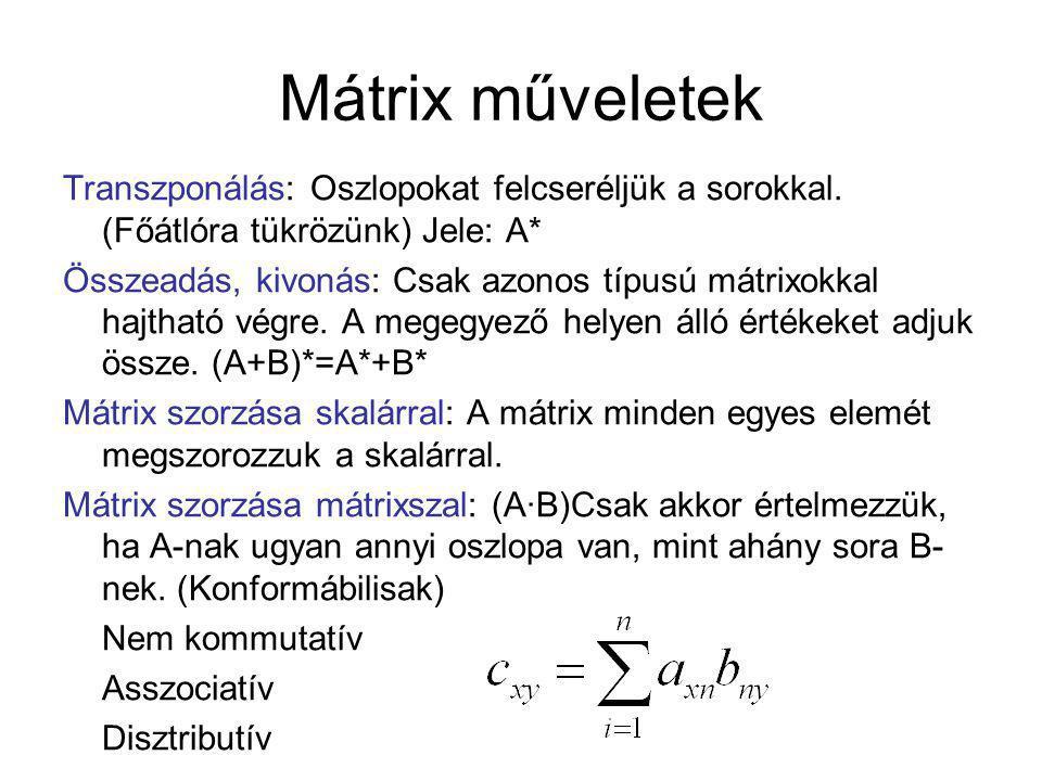 Mátrix műveletek Transzponálás: Oszlopokat felcseréljük a sorokkal. (Főátlóra tükrözünk) Jele: A* Összeadás, kivonás: Csak azonos típusú mátrixokkal h