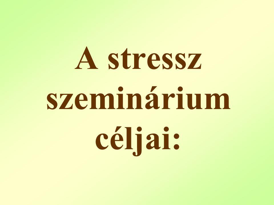 A stressz szeminárium céljai: