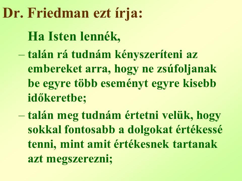 Dr. Friedman ezt írja: Ha Isten lennék, –talán rá tudnám kényszeríteni az embereket arra, hogy ne zsúfoljanak be egyre több eseményt egyre kisebb idők