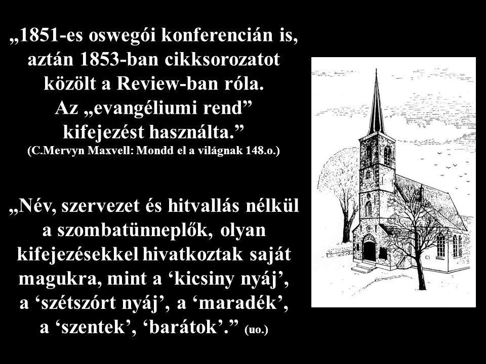 """""""1851-es oswegói konferencián is, aztán 1853-ban cikksorozatot közölt a Review-ban róla."""