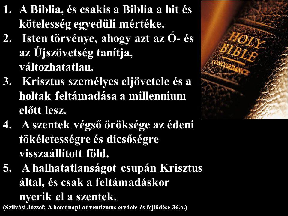 1.A Biblia, és csakis a Biblia a hit és kötelesség egyedüli mértéke.
