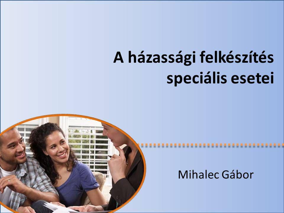 A házassági felkészítés speciális esetei Mihalec Gábor