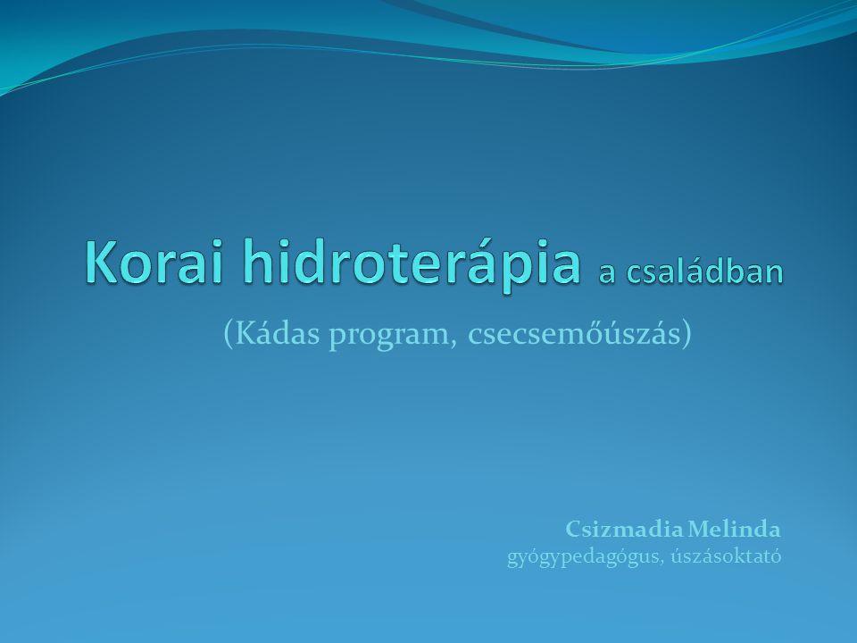 (Kádas program, csecsemőúszás) Csizmadia Melinda gyógypedagógus, úszásoktató