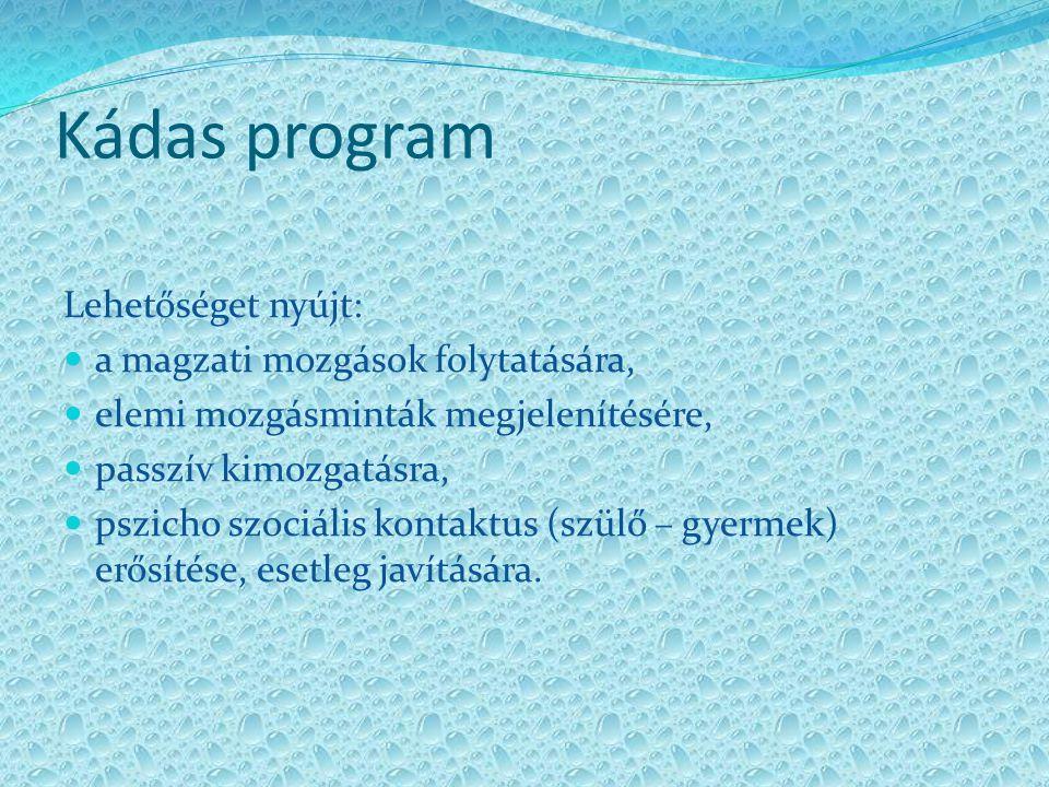 Kádas program Lehetőséget nyújt: a magzati mozgások folytatására, elemi mozgásminták megjelenítésére, passzív kimozgatásra, pszicho szociális kontaktu