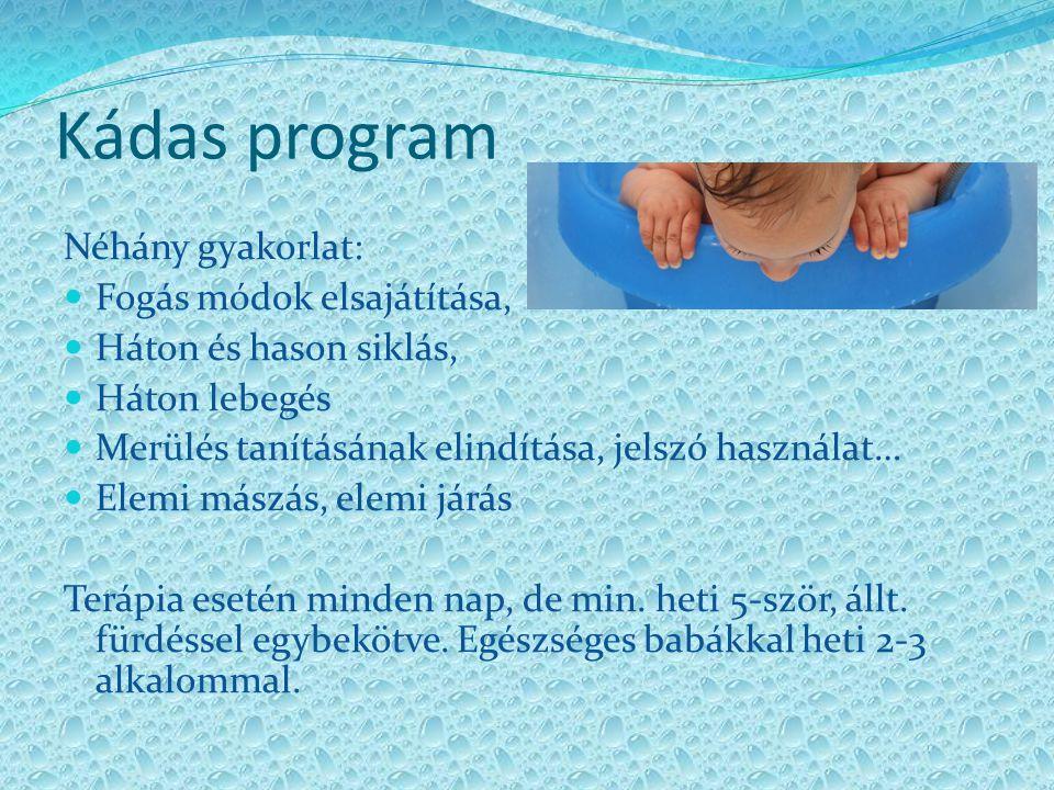 Kádas program Néhány gyakorlat: Fogás módok elsajátítása, Háton és hason siklás, Háton lebegés Merülés tanításának elindítása, jelszó használat… Elemi