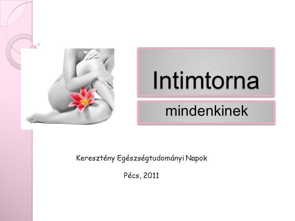 IntimtornaIntimtorna mindenkinek Keresztény Egészségtudományi Napok Pécs, 2011