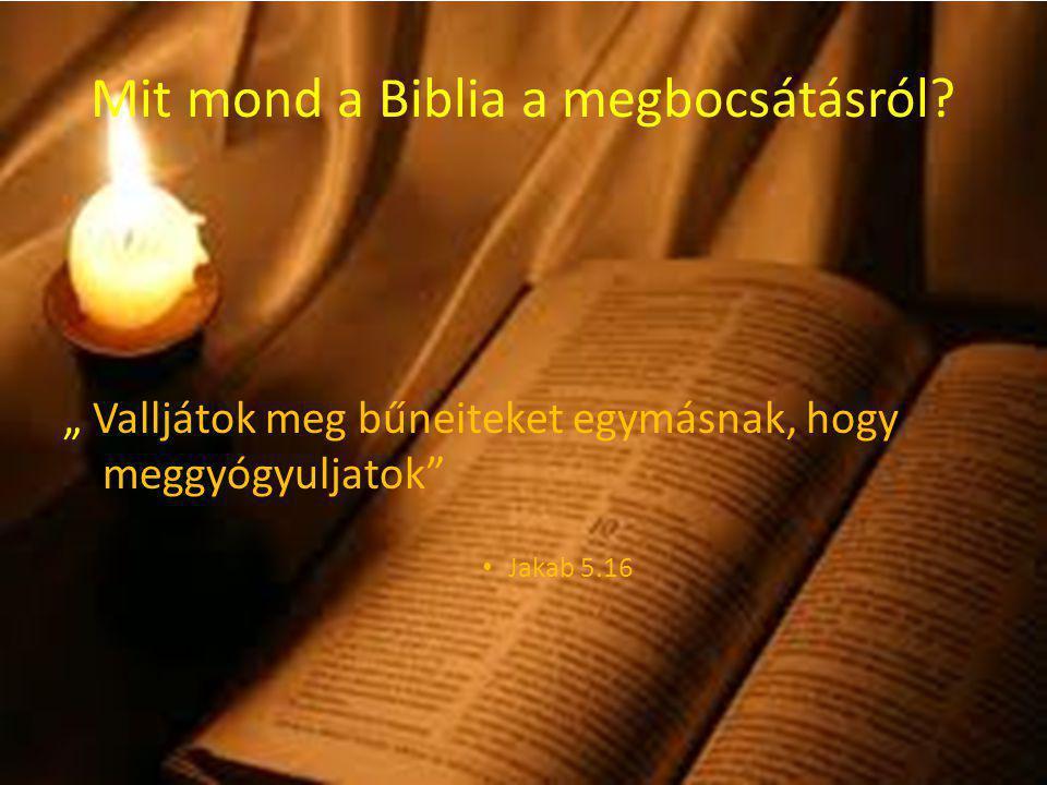 """Mit mond a Biblia a megbocsátásról? """" Valljátok meg bűneiteket egymásnak, hogy meggyógyuljatok"""" Jakab 5.16"""