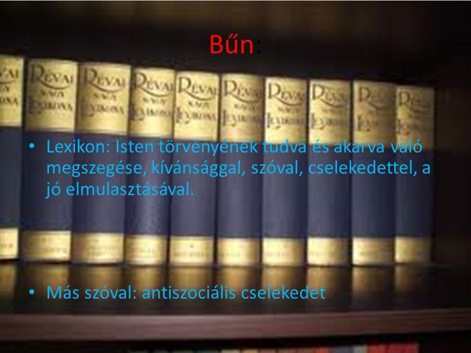 Bűn: Lexikon: Isten törvényének tudva és akarva való megszegése, kívánsággal, szóval, cselekedettel, a jó elmulasztásával. Más szóval: antiszociális c