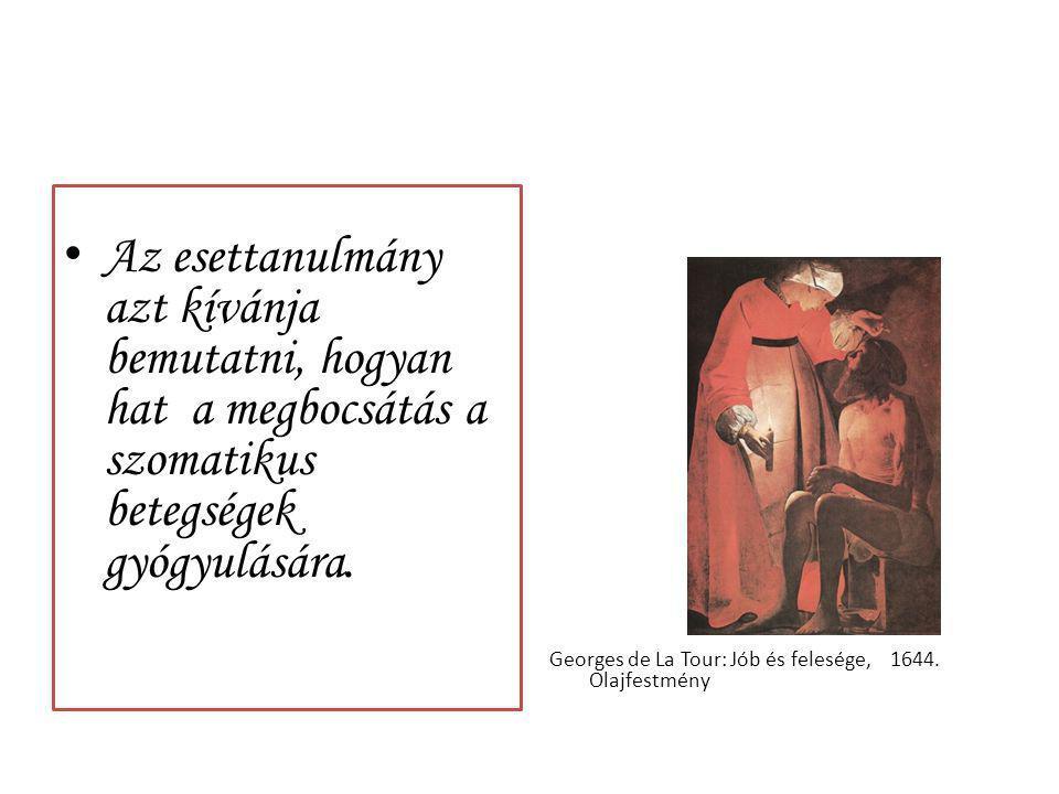 Az esettanulmány azt kívánja bemutatni, hogyan hat a megbocsátás a szomatikus betegségek gyógyulására. Georges de La Tour: Jób és felesége, 1644. Olaj
