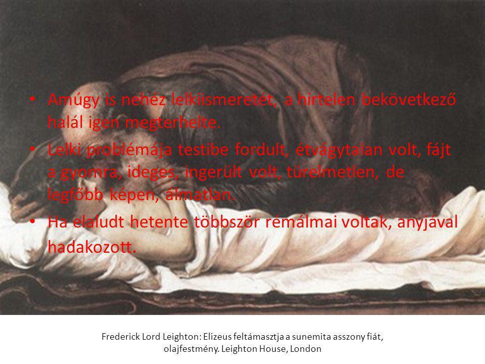 Amúgy is nehéz lelkiismeretét, a hirtelen bekövetkező halál igen megterhelte. Lelki problémája testibe fordult, étvágytalan volt, fájt a gyomra, idege