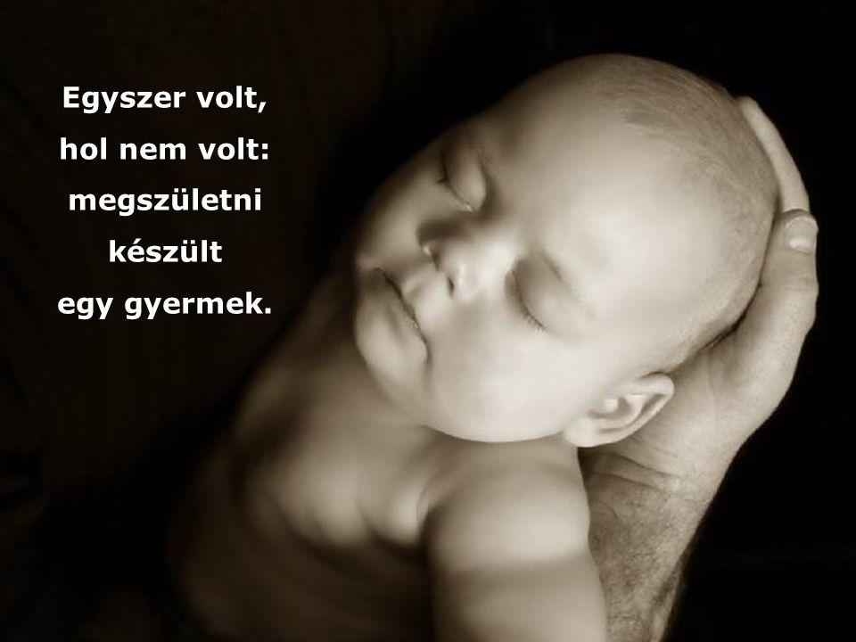 Egyszer volt, hol nem volt: megszületni készült egy gyermek.
