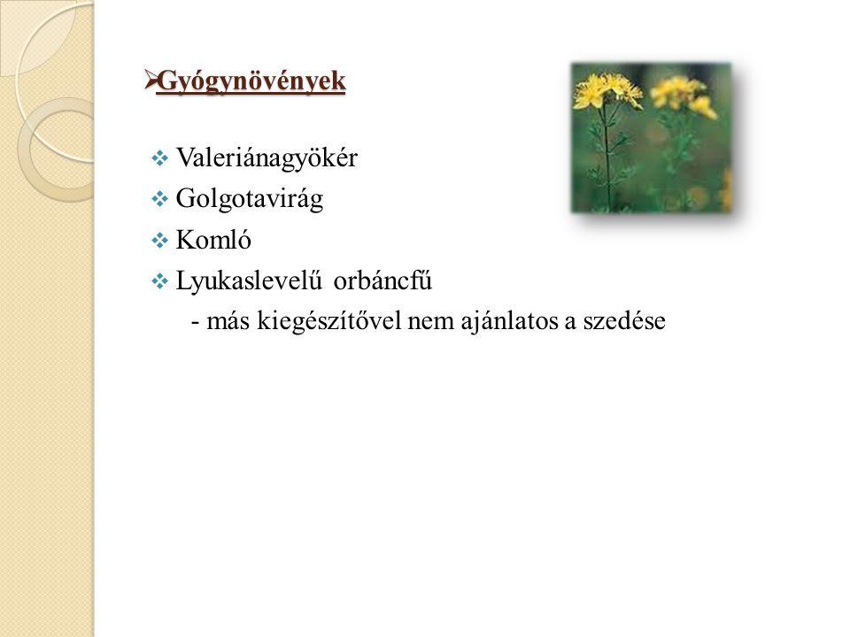  Gyógynövények  Valeriánagyökér  Golgotavirág  Komló  Lyukaslevelű orbáncfű - más kiegészítővel nem ajánlatos a szedése