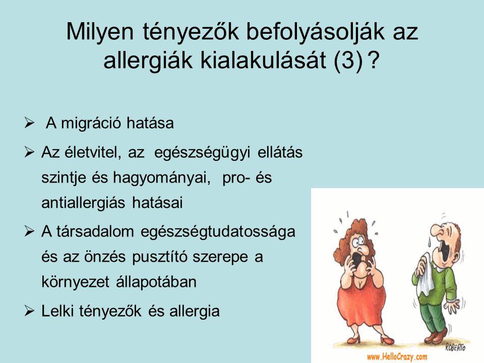 Milyen tényezők befolyásolják az allergiák kialakulását (3) ?  A migráció hatása  Az életvitel, az egészségügyi ellátás szintje és hagyományai, pro-