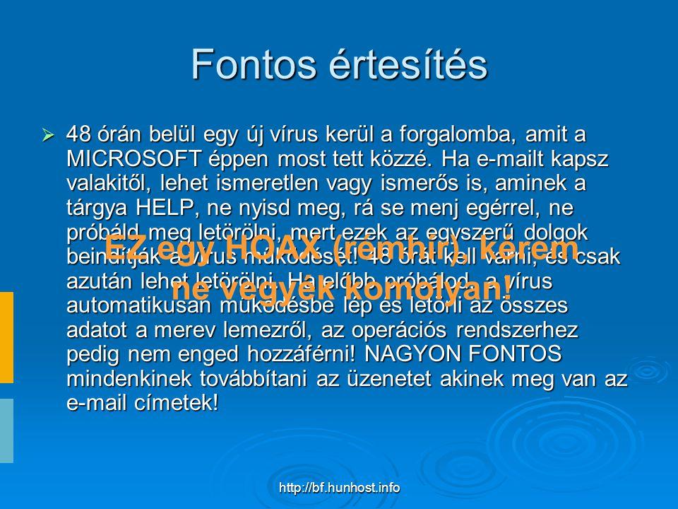 http://bf.hunhost.info Fontos értesítés  48 órán belül egy új vírus kerül a forgalomba, amit a MICROSOFT éppen most tett közzé.