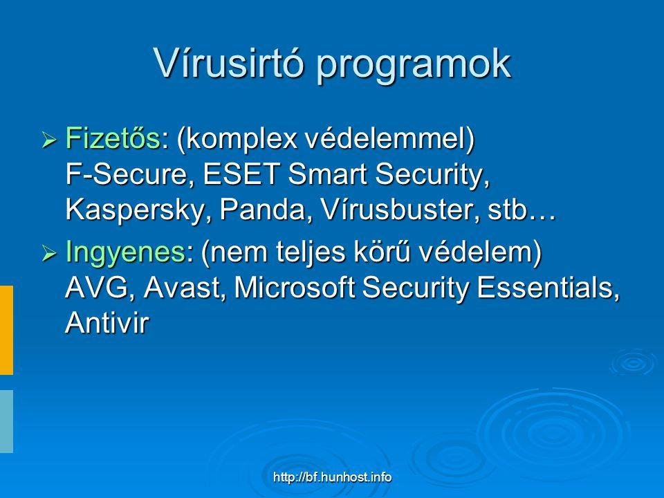 http://bf.hunhost.info Vírusirtó programok  Fizetős: (komplex védelemmel) F-Secure, ESET Smart Security, Kaspersky, Panda, Vírusbuster, stb…  Ingyenes: (nem teljes körű védelem) AVG, Avast, Microsoft Security Essentials, Antivir