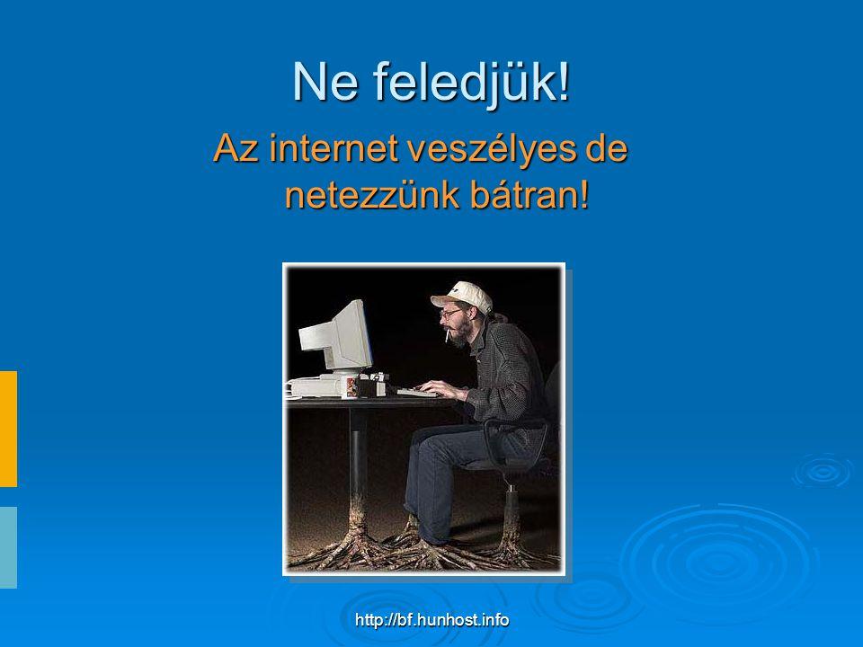 http://bf.hunhost.info Ne feledjük! Az internet veszélyes de netezzünk bátran!