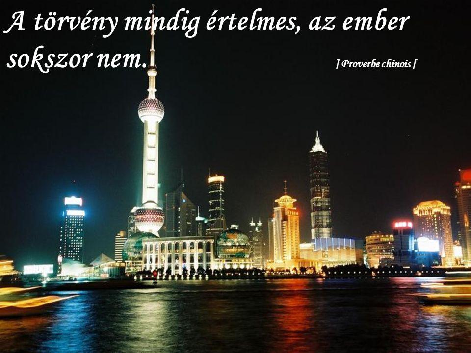 Ne tolakodjunk soha előre, de vigyázzunk arra, hogy le ne maradjunk. ] Proverbe chinois [