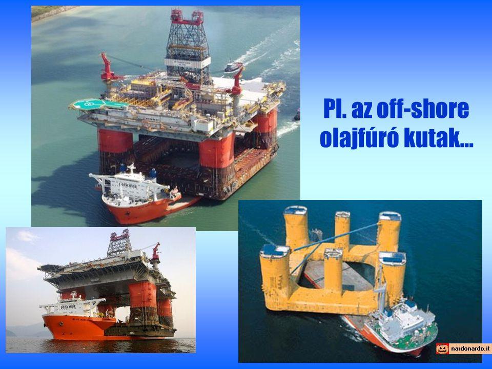 Pl. az off-shore olajfúró kutak…
