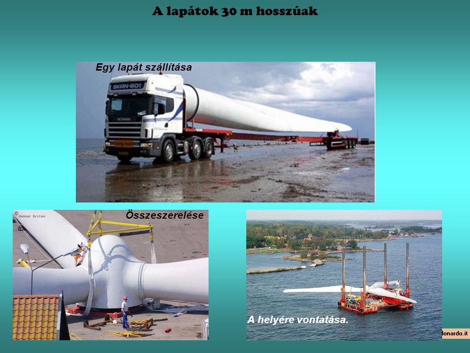 A lapátok 30 m hosszúak Egy lapát szállítása Összeszerelése A helyére vontatása.