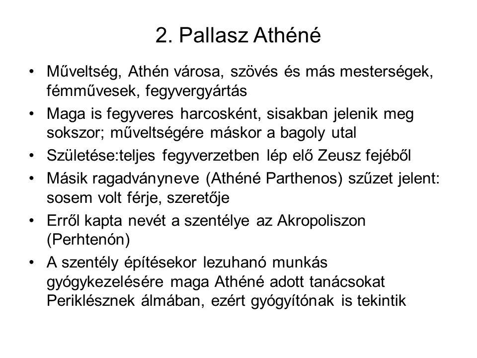 2. Pallasz Athéné Műveltség, Athén városa, szövés és más mesterségek, fémművesek, fegyvergyártás Maga is fegyveres harcosként, sisakban jelenik meg so
