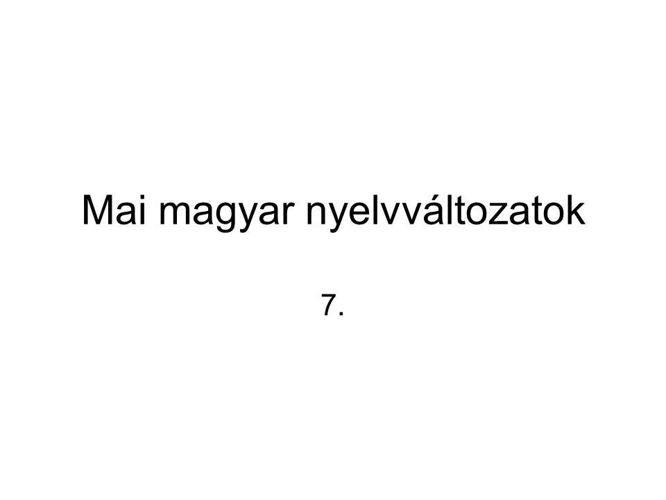 Mai magyar nyelvváltozatok 7.
