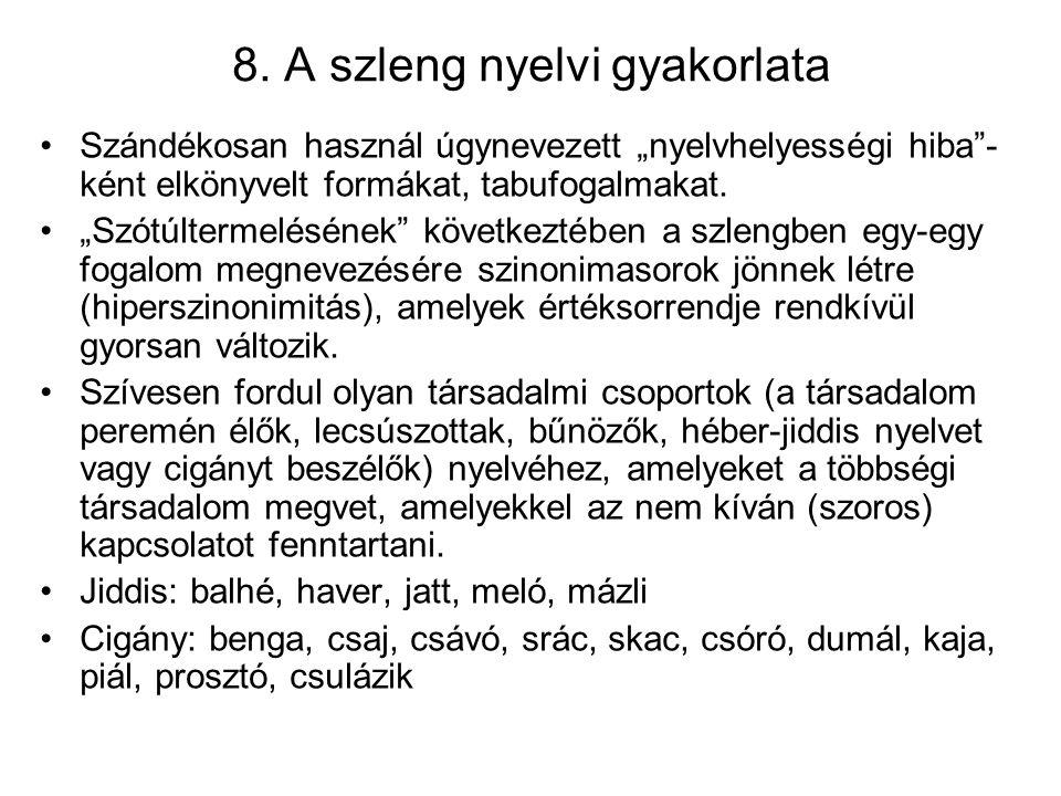 """8. A szleng nyelvi gyakorlata Szándékosan használ úgynevezett """"nyelvhelyességi hiba""""- ként elkönyvelt formákat, tabufogalmakat. """"Szótúltermelésének"""" k"""
