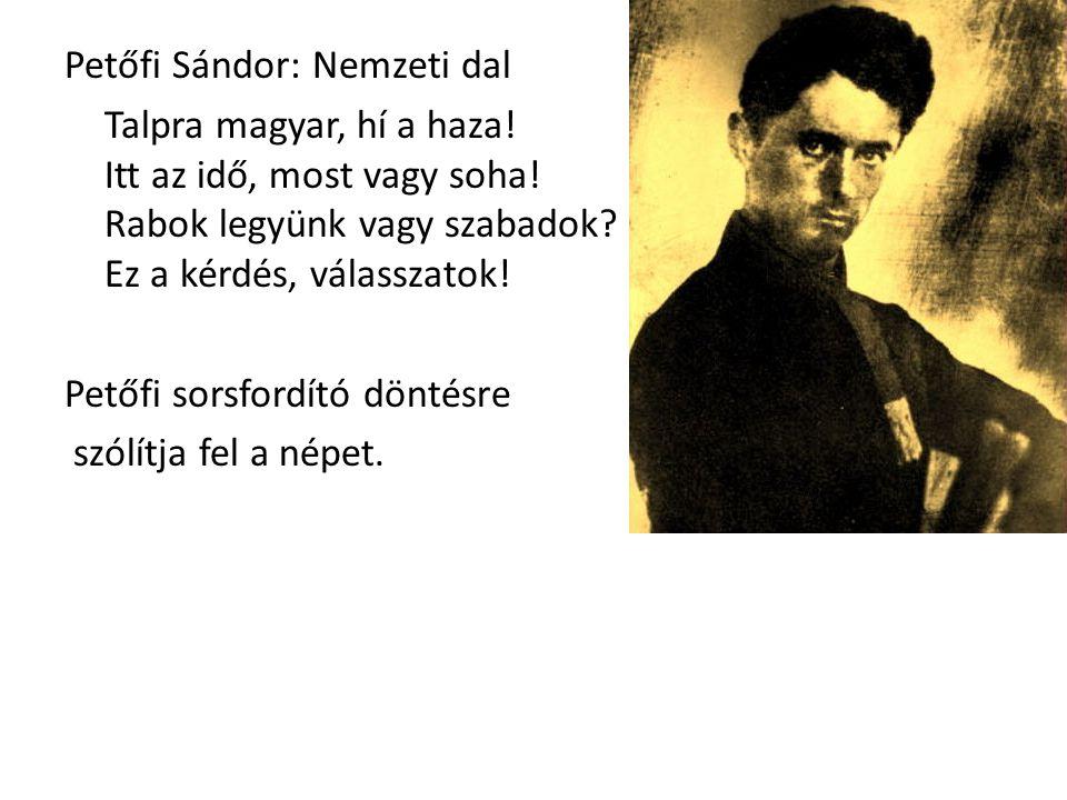 Petőfi Sándor: Nemzeti dal Talpra magyar, hí a haza.