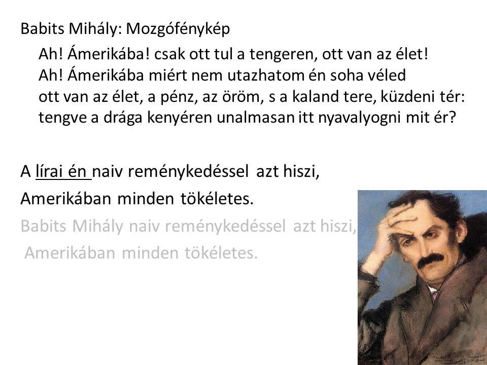 Babits Mihály: Mozgófénykép Ah.Ámerikába. csak ott tul a tengeren, ott van az élet.