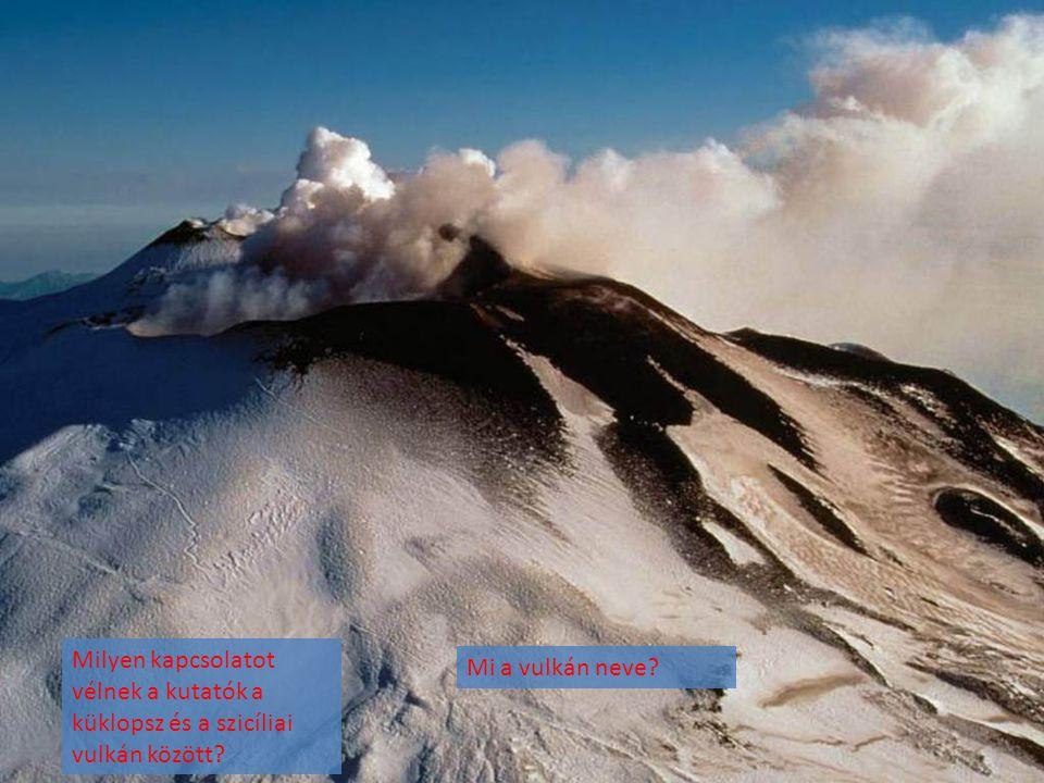 Milyen kapcsolatot vélnek a kutatók a küklopsz és a szicíliai vulkán között? Mi a vulkán neve?