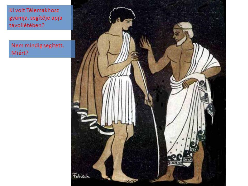 Ki volt Télemakhosz gyámja, segítője apja távollétében? Nem mindig segített. Miért?