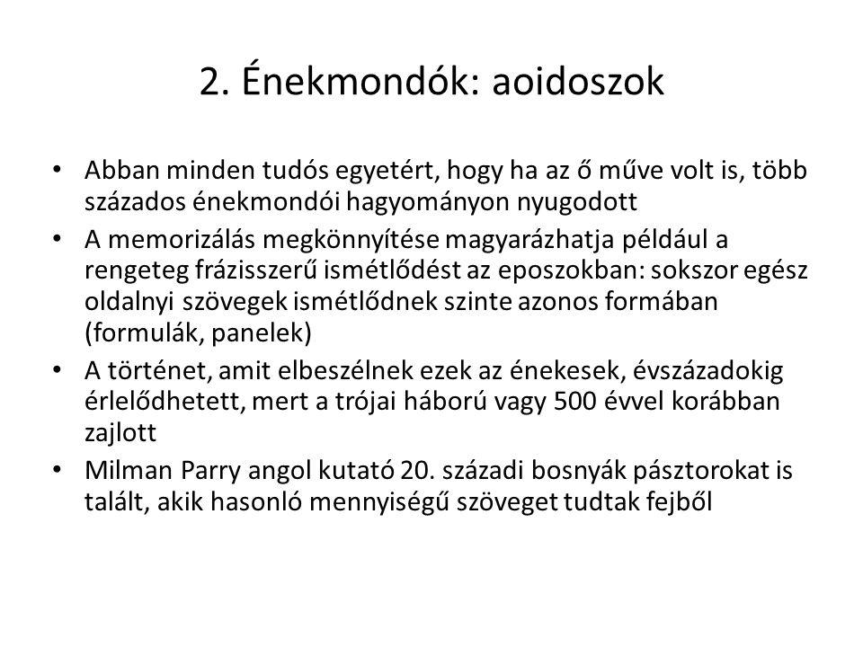 2. Énekmondók: aoidoszok Abban minden tudós egyetért, hogy ha az ő műve volt is, több százados énekmondói hagyományon nyugodott A memorizálás megkönny