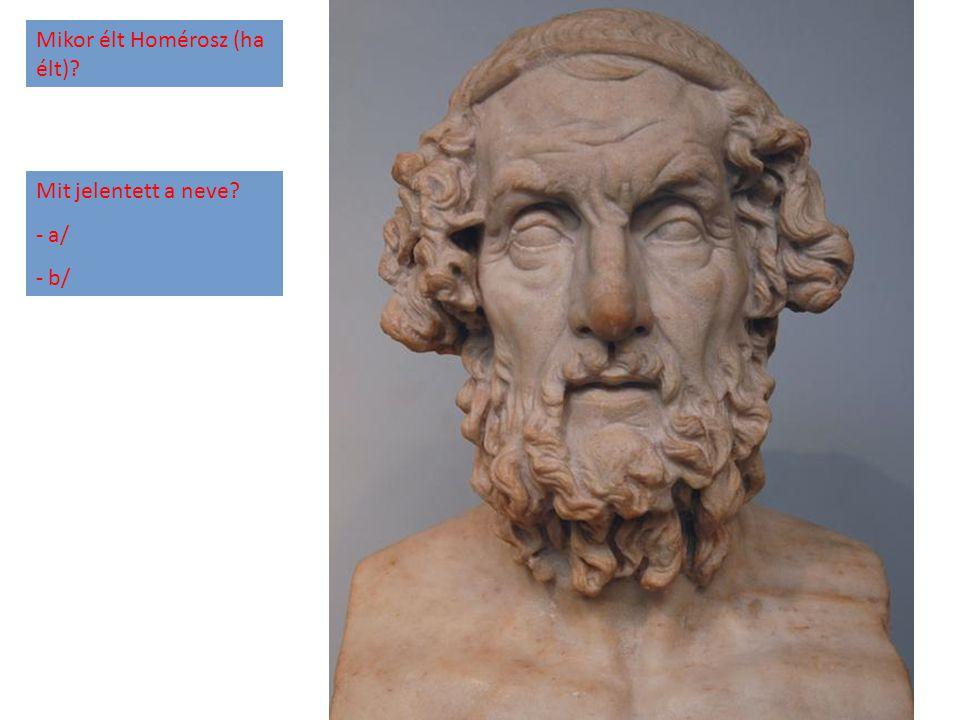 Mikor élt Homérosz (ha élt)? Mit jelentett a neve? - a/ - b/
