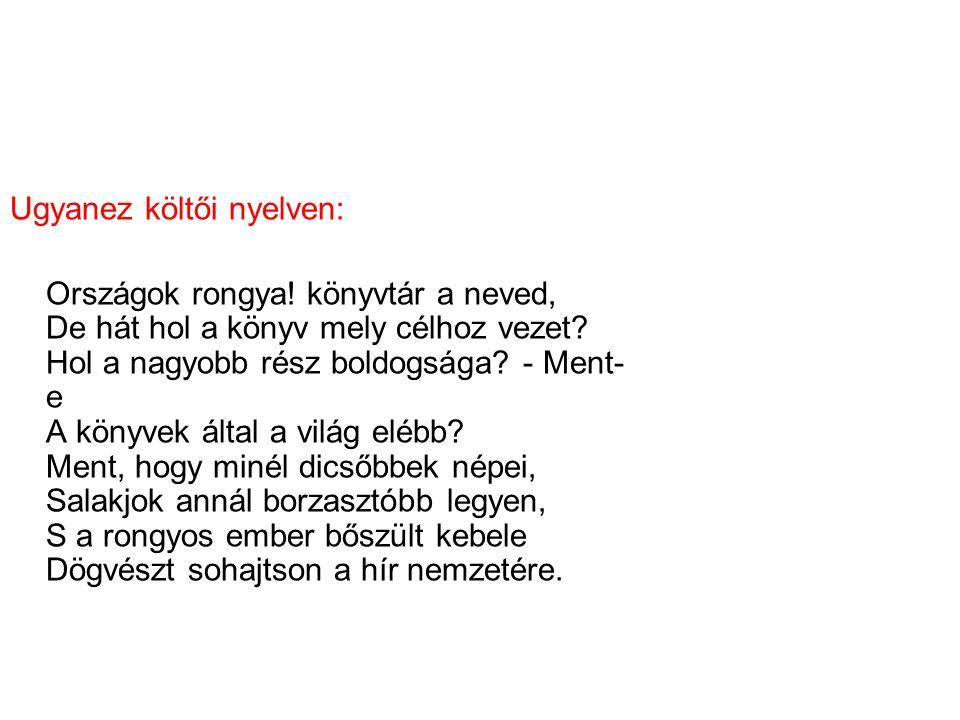 Ugyanez költői nyelven: Országok rongya.könyvtár a neved, De hát hol a könyv mely célhoz vezet.