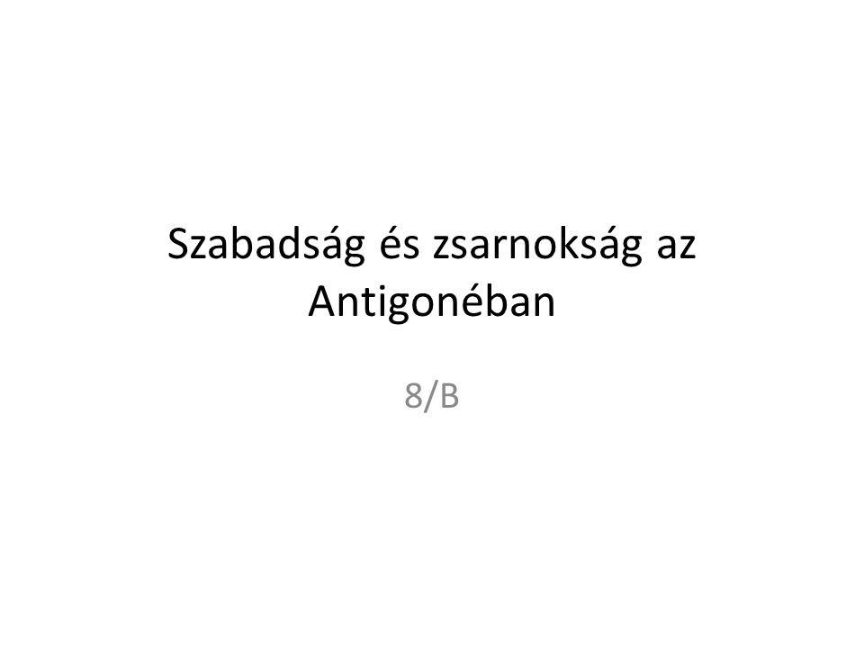 Szabadság és zsarnokság az Antigonéban 8/B