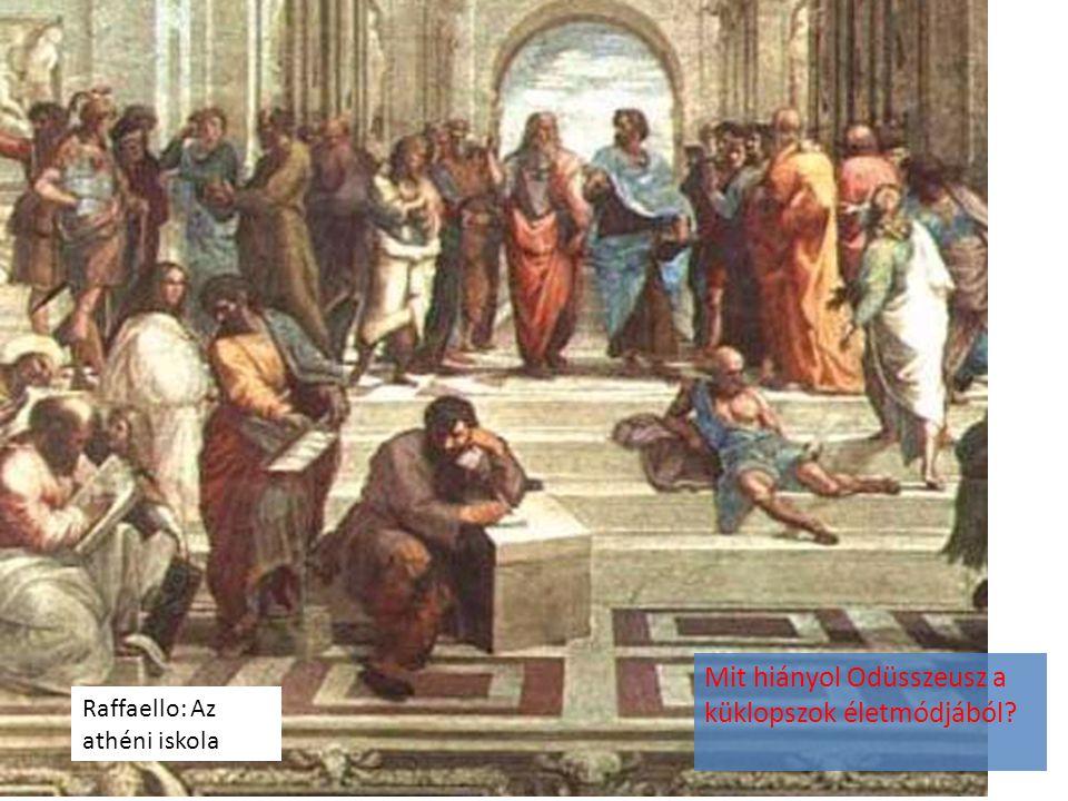 Mit hiányol Odüsszeusz a küklopszok életmódjából? Raffaello: Az athéni iskola