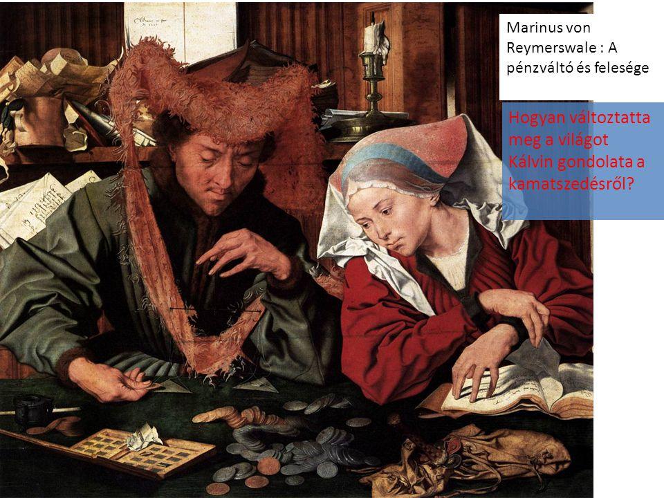 Marinus von Reymerswale : A pénzváltó és felesége Hogyan változtatta meg a világot Kálvin gondolata a kamatszedésről?