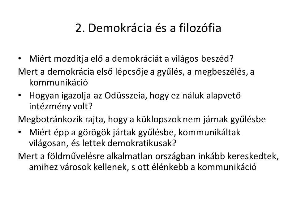 2. Demokrácia és a filozófia Miért mozdítja elő a demokráciát a világos beszéd? Mert a demokrácia első lépcsője a gyűlés, a megbeszélés, a kommunikáci