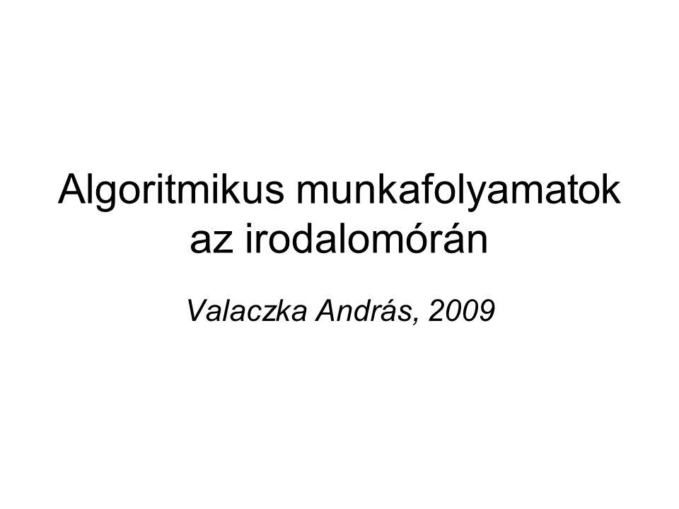 Algoritmikus munkafolyamatok az irodalomórán Valaczka András, 2009