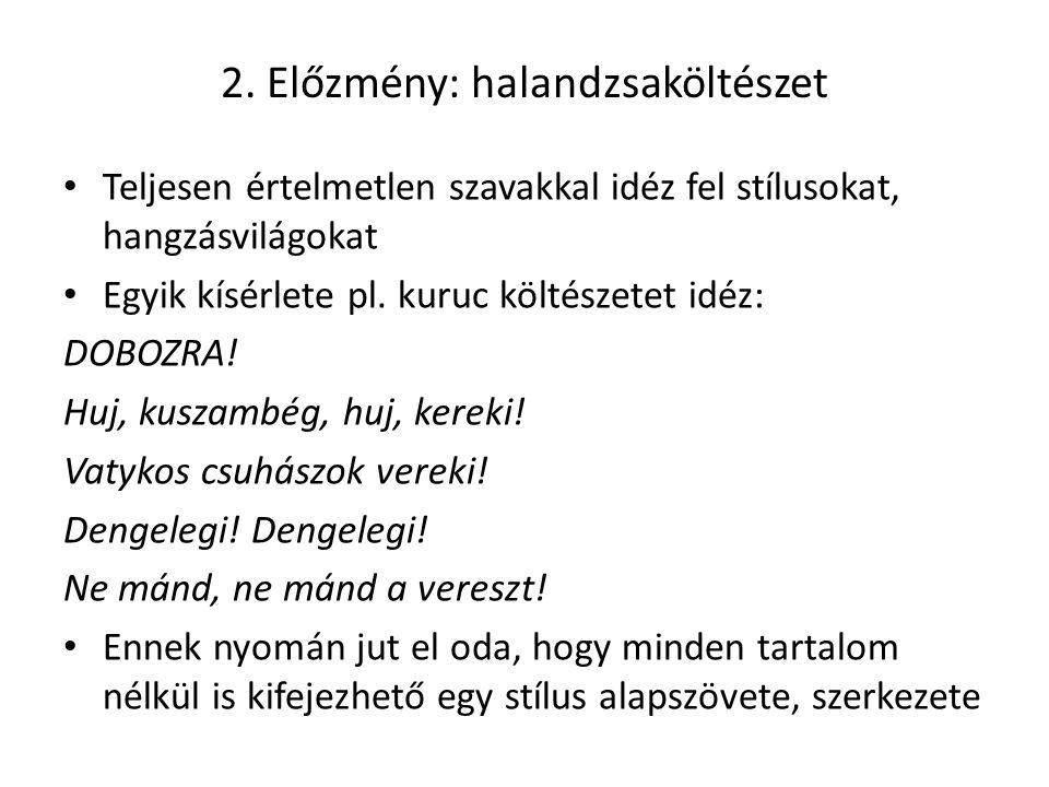 2. Előzmény: halandzsaköltészet Teljesen értelmetlen szavakkal idéz fel stílusokat, hangzásvilágokat Egyik kísérlete pl. kuruc költészetet idéz: DOBOZ