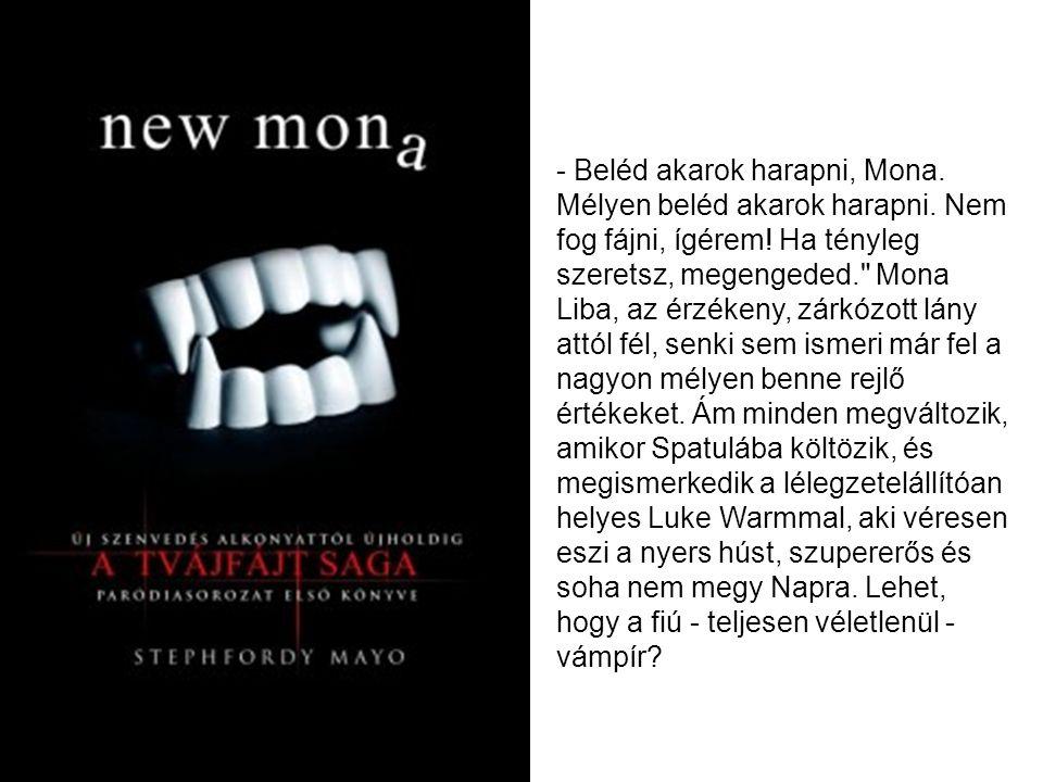 - Beléd akarok harapni, Mona. Mélyen beléd akarok harapni.