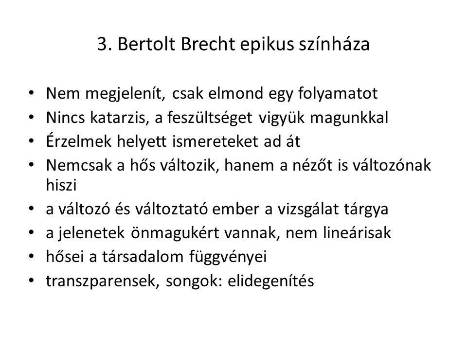 3. Bertolt Brecht epikus színháza Nem megjelenít, csak elmond egy folyamatot Nincs katarzis, a feszültséget vigyük magunkkal Érzelmek helyett ismerete