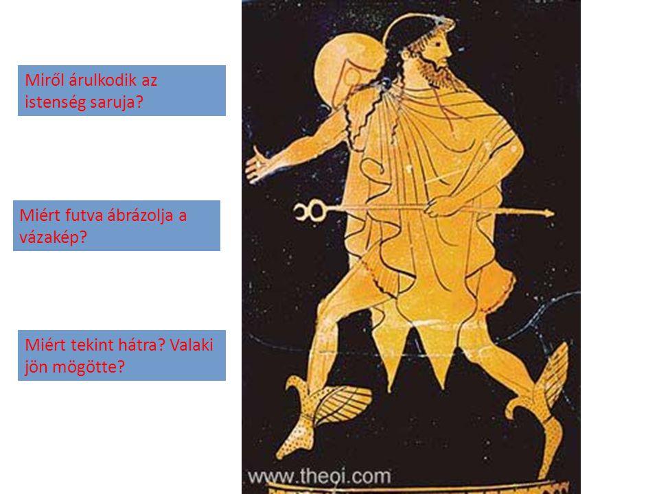 Miről árulkodik az istenség saruja? Miért futva ábrázolja a vázakép? Miért tekint hátra? Valaki jön mögötte?