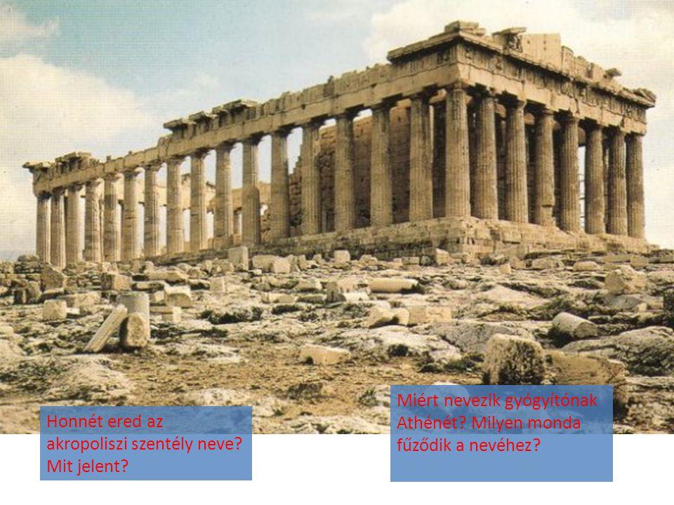 Honnét ered az akropoliszi szentély neve? Mit jelent? Miért nevezik gyógyítónak Athénét? Milyen monda fűződik a nevéhez?