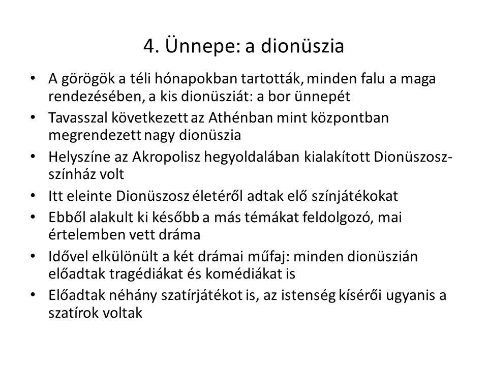 4. Ünnepe: a dionüszia A görögök a téli hónapokban tartották, minden falu a maga rendezésében, a kis dionüsziát: a bor ünnepét Tavasszal következett a