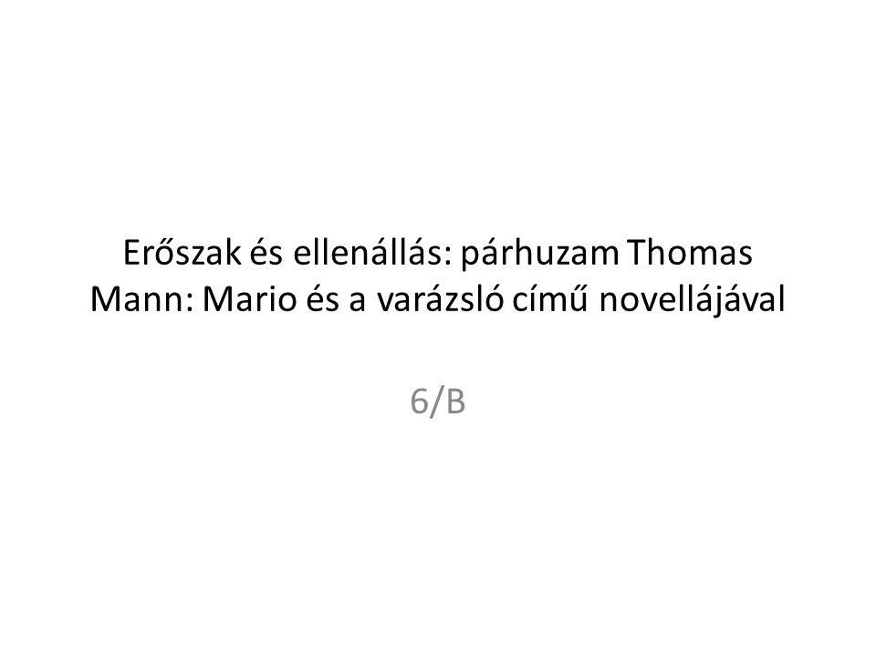 Erőszak és ellenállás: párhuzam Thomas Mann: Mario és a varázsló című novellájával 6/B