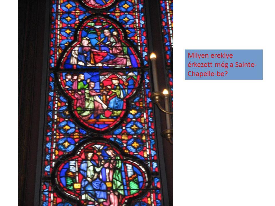 Milyen ereklye érkezett még a Sainte- Chapelle-be?