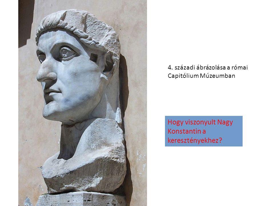 4. századi ábrázolása a római Capitólium Múzeumban Hogy viszonyult Nagy Konstantin a keresztényekhez?